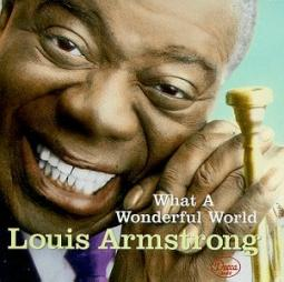 What A Wonderful World (Louis Armstrong)